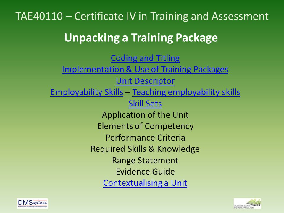 TAE40110 – Certificate IV in Training and Assessment Unpacking a Training Package Coding and Titling Implementation & Use of Training Packages Unit De