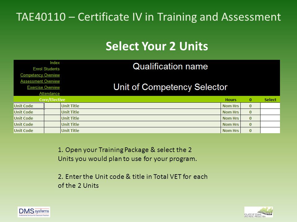 TAE40110 – Certificate IV in Training and Assessment Select Your 2 Units 1. Open your Training Package & select the 2 Units you would plan to use for