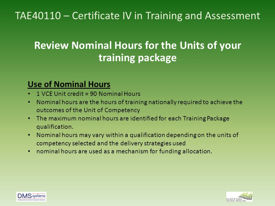 TAE40110 – Certificate IV in Training and Assessment Review Nominal Hours for the Units of your training package Use of Nominal Hours 1 VCE Unit credi