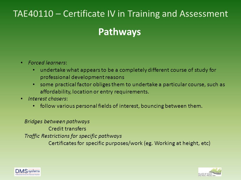 TAE40110 – Certificate IV in Training and Assessment Pathways Forced learners: undertake what appears to be a completely different course of study for
