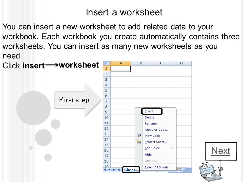 Insert a worksheet You can insert a new worksheet to add related data to your workbook. Each workbook you create automatically contains three workshee