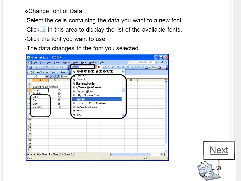  Change font of Data -Select the cells containing the data you want to a new font -Click in this area to display the list of the available fonts. -Cl