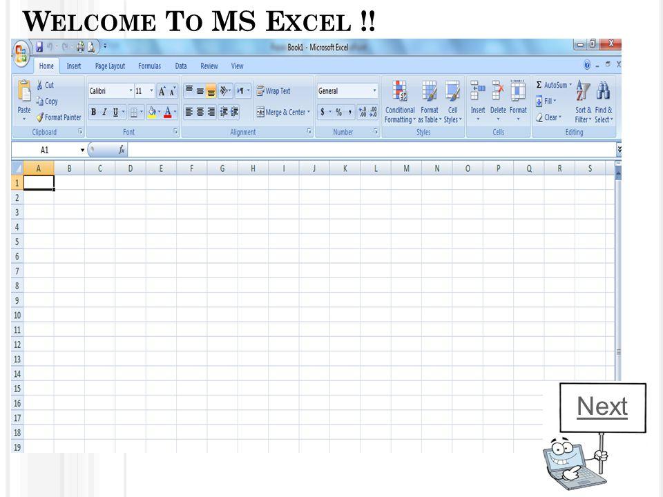 W ELCOME T O MS E XCEL !! Next