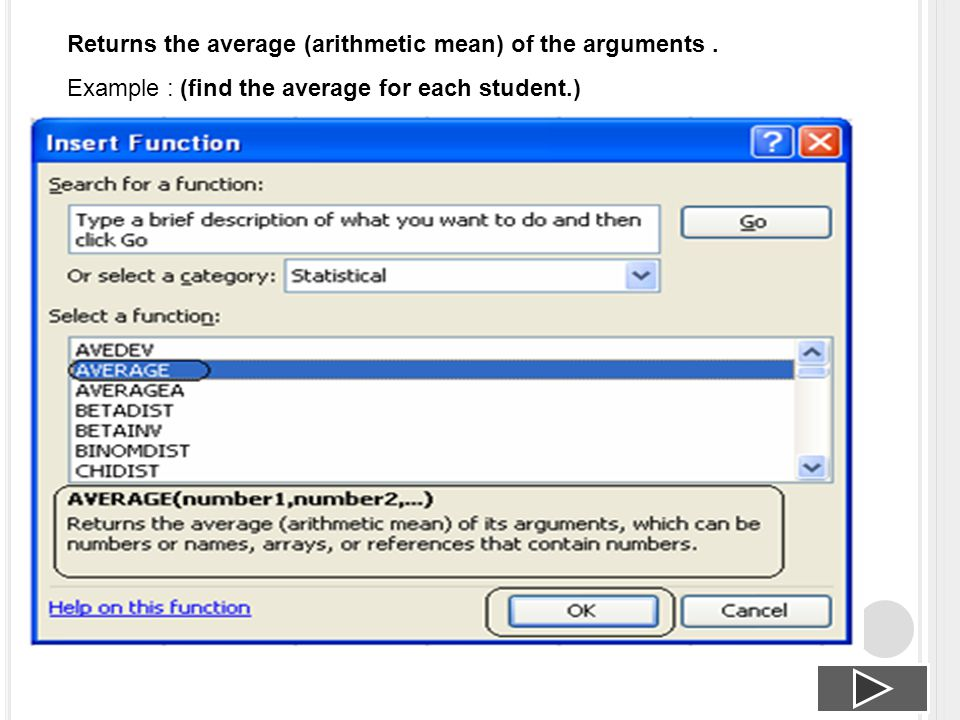 Returns the average (arithmetic mean) of the arguments. Example : (find the average for each student.)