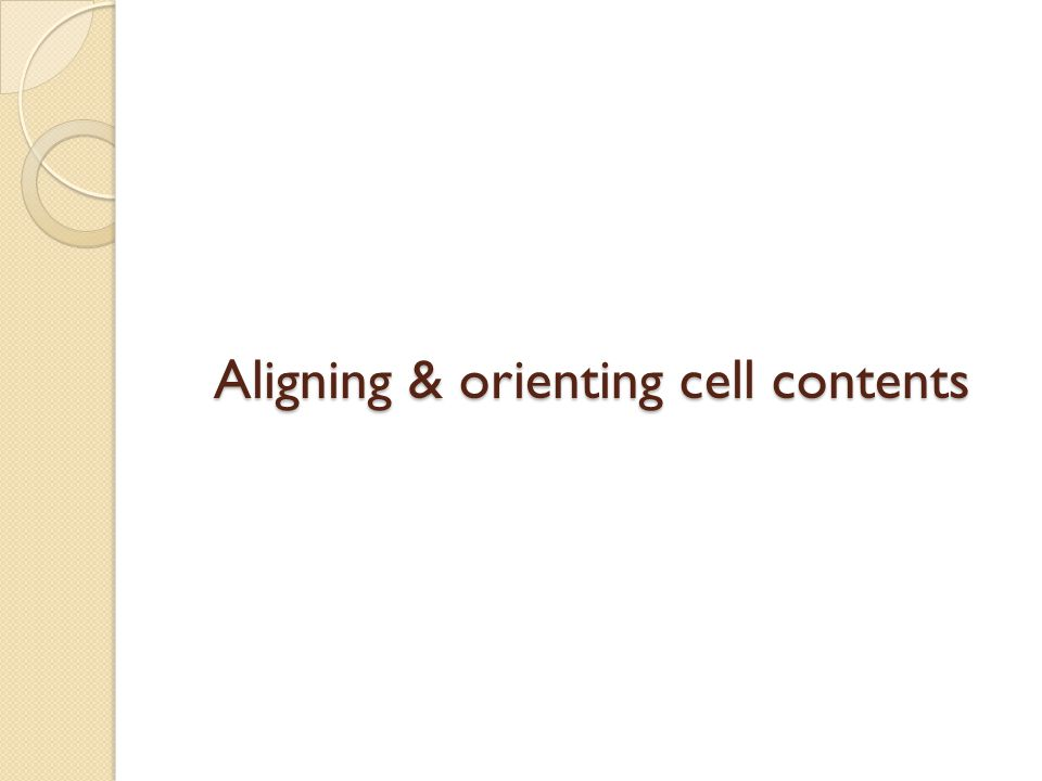 Aligning & orienting cell contents
