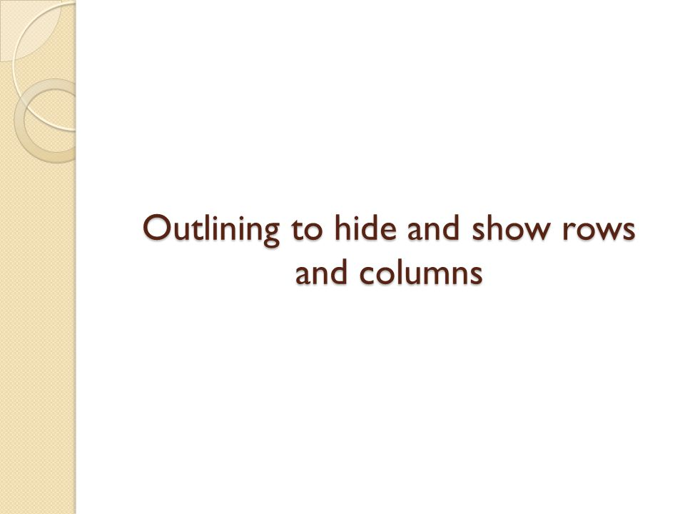Outlining to hide and show rows and columns