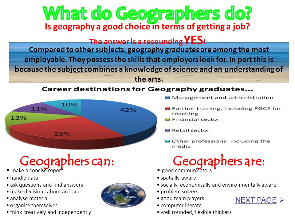 Compared to other subjects, geography graduates are among the most employable. They possess the skills that employers look for. In part this is becaus