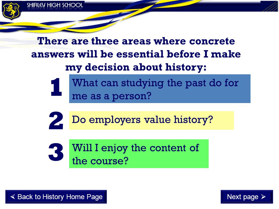 There are three areas where concrete answers will be essential before I make my decision about history: Do employers value history? 1 2 What can study