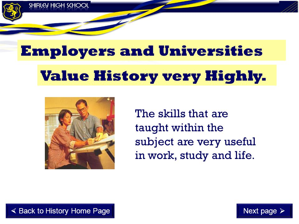 Employers and Universities The skills that are taught within the subject are very useful in work, study and life.