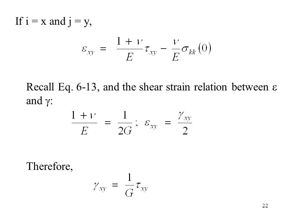 22 If i = x and j = y, Recall Eq. 6-13, and the shear strain relation between  and  : Therefore,