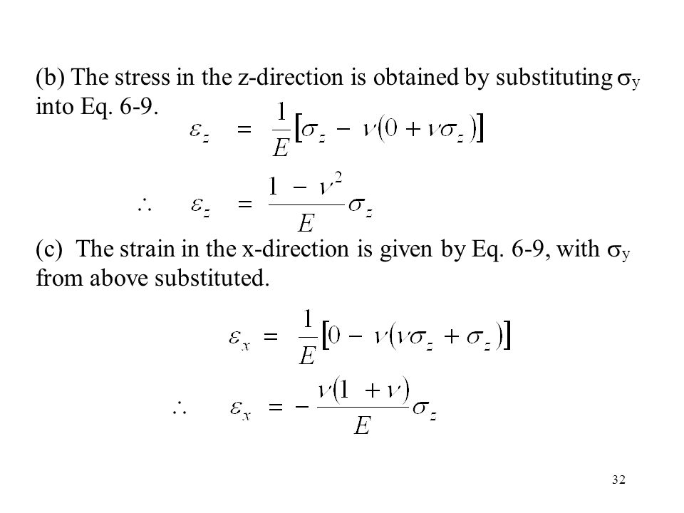 32 (b) The stress in the z-direction is obtained by substituting  y into Eq. 6-9. (c) The strain in the x-direction is given by Eq. 6-9, with  y fro