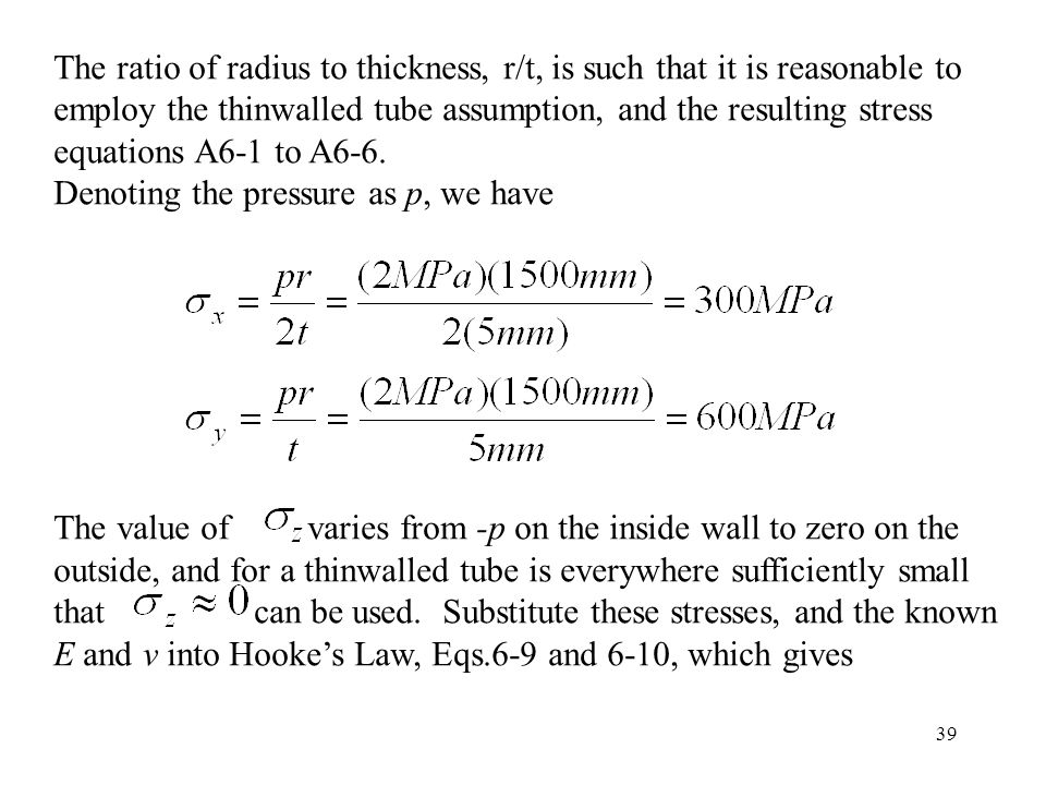 39 The ratio of radius to thickness, r/t, is such that it is reasonable to employ the thinwalled tube assumption, and the resulting stress equations A6-1 to A6-6.