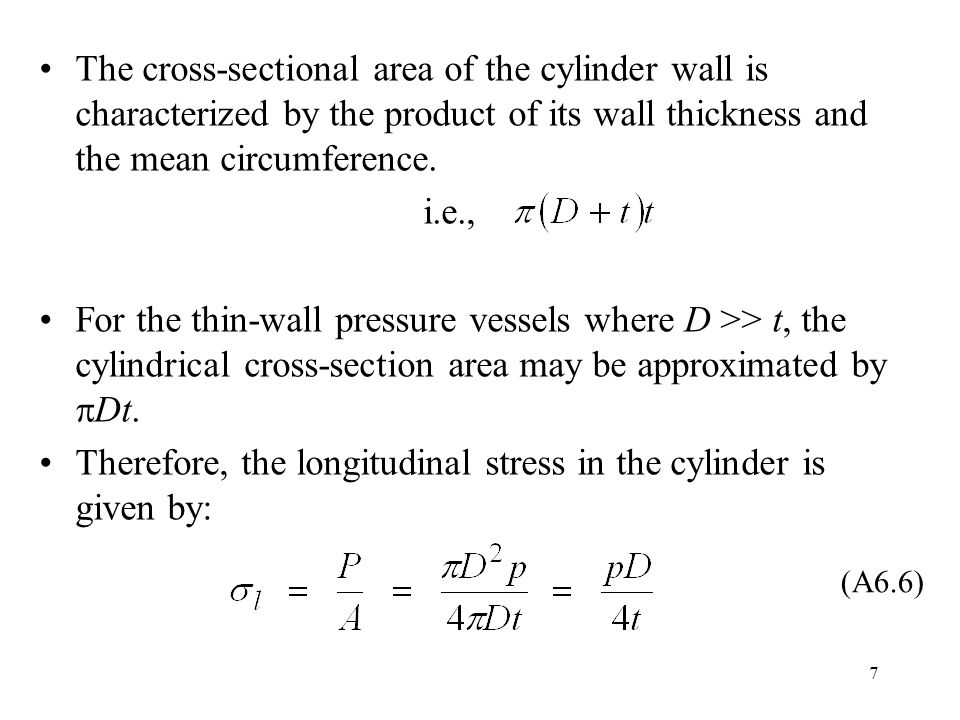 7 The cross-sectional area of the cylinder wall is characterized by the product of its wall thickness and the mean circumference.