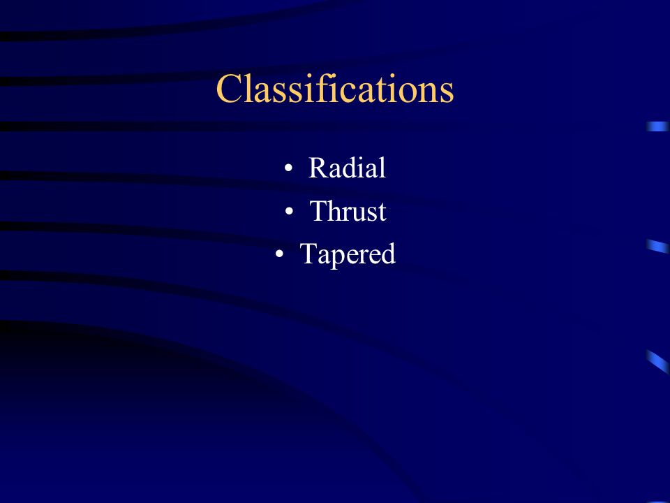 Classifications Radial Thrust Tapered