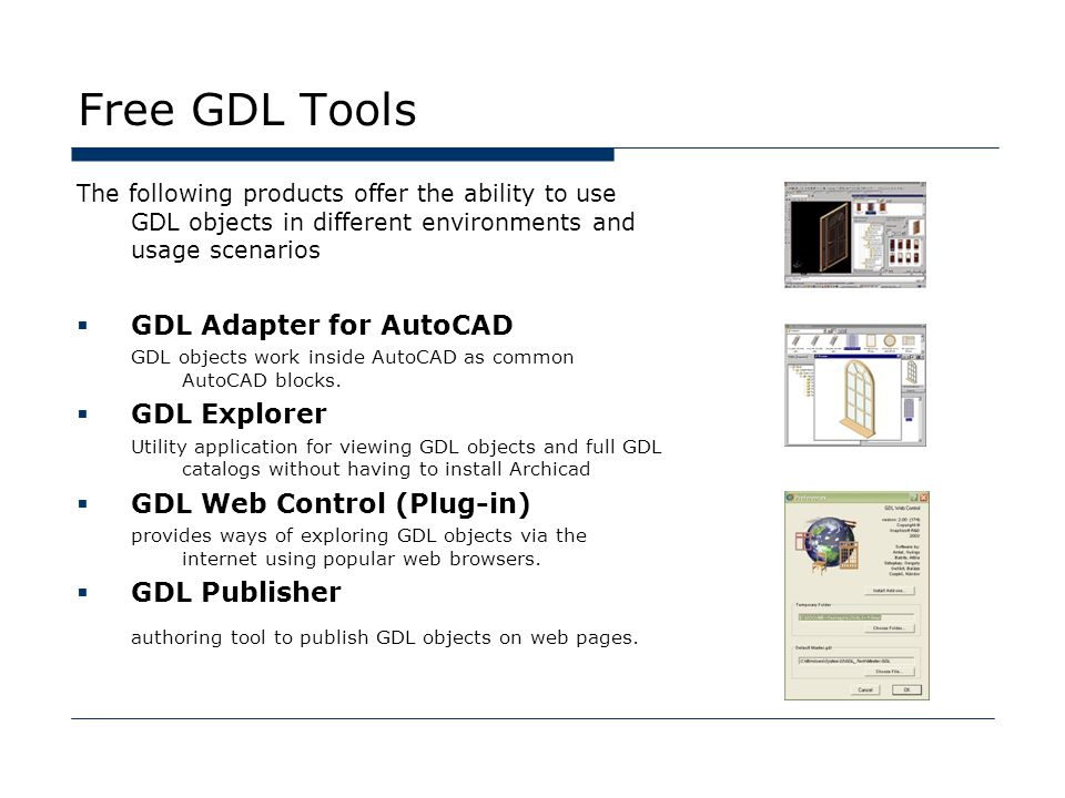 Free GDL Tools The following products offer the ability to use GDL objects in different environments and usage scenarios  GDL Adapter for AutoCAD GDL objects work inside AutoCAD as common AutoCAD blocks.