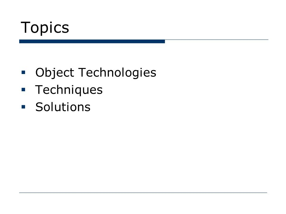 Topics  Object Technologies  Techniques  Solutions