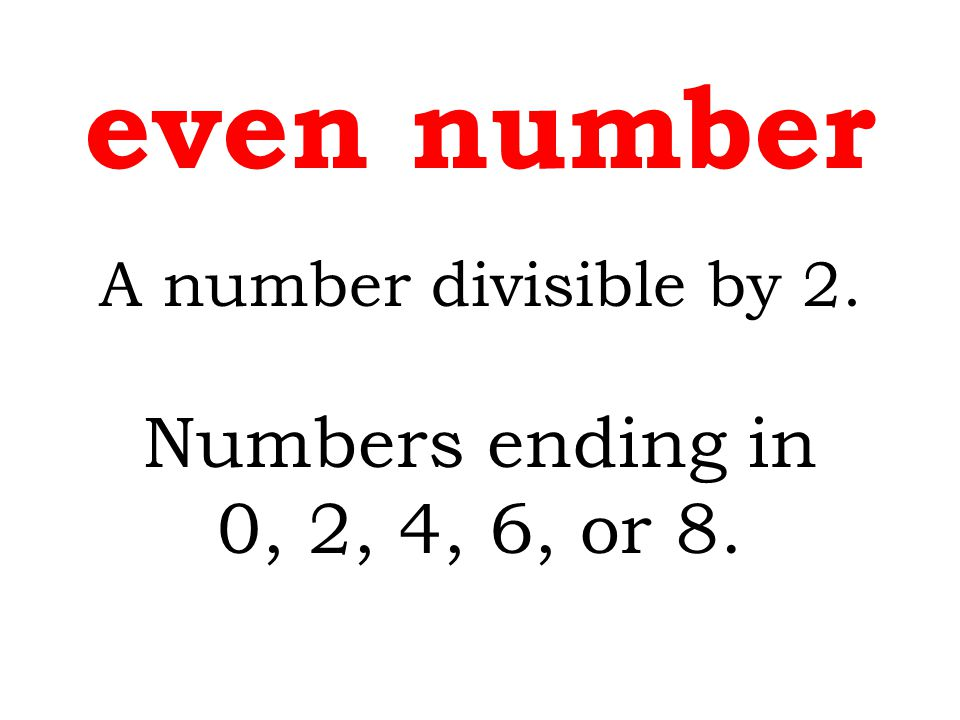 A number divisible by 2. Numbers ending in 0, 2, 4, 6, or 8. even number