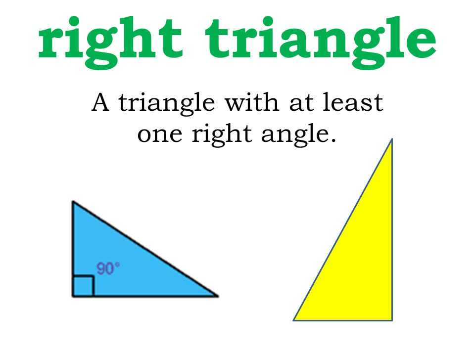 A triangle with at least one right angle. right triangle