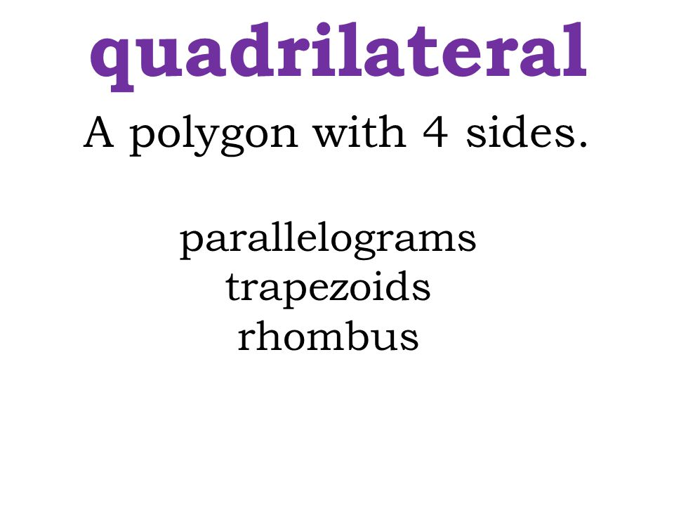 quadrilateral A polygon with 4 sides. parallelograms trapezoids rhombus