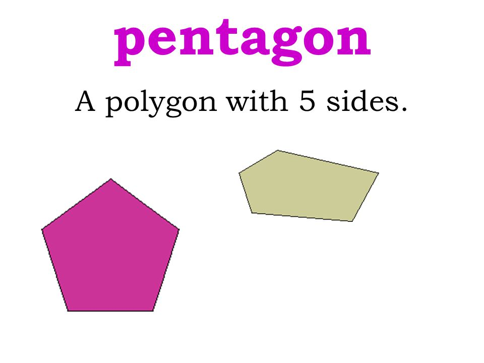 pentagon A polygon with 5 sides.