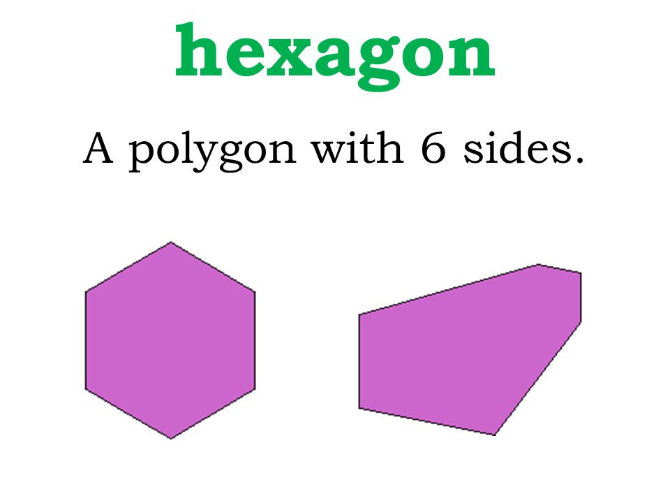 A polygon with 6 sides. hexagon