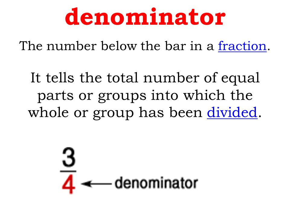 The number below the bar in a fraction.fraction It tells the total number of equal parts or groups into which the whole or group has been divided.divi