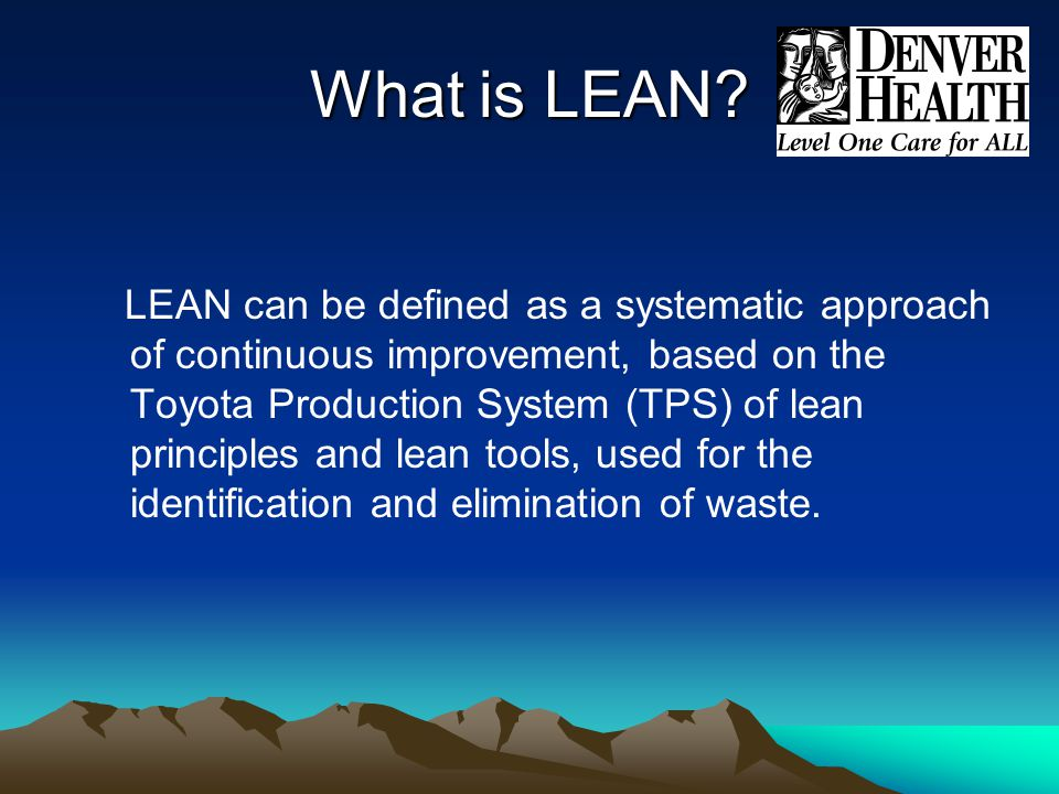 What is LEAN? LEAN can be defined as a systematic approach of continuous improvement, based on the Toyota Production System (TPS) of lean principles a