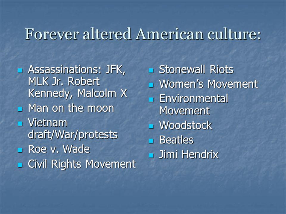 Forever altered American culture: Assassinations: JFK, MLK Jr.