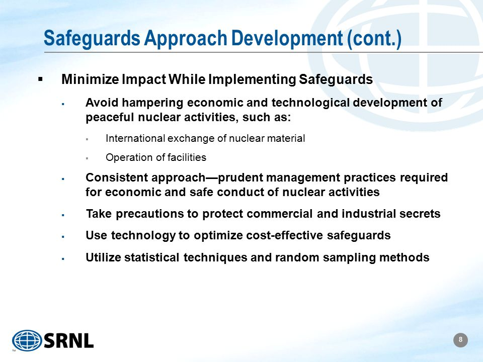 8 Safeguards Approach Development (cont.)  Minimize Impact While Implementing Safeguards  Avoid hampering economic and technological development of