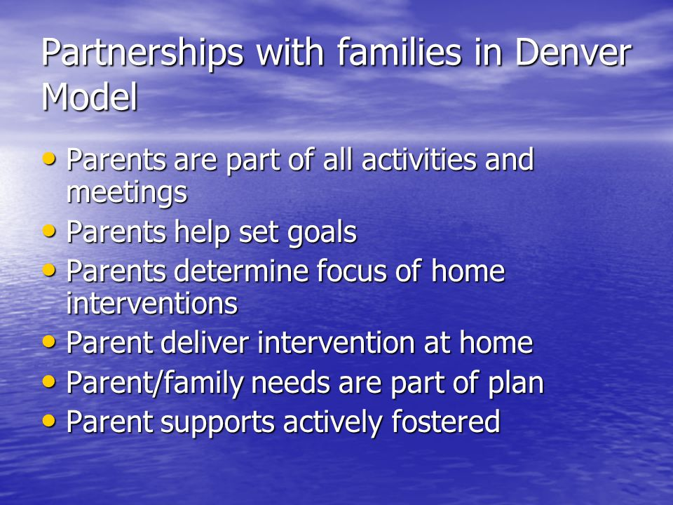 Partnerships with families in Denver Model Parents are part of all activities and meetings Parents are part of all activities and meetings Parents hel