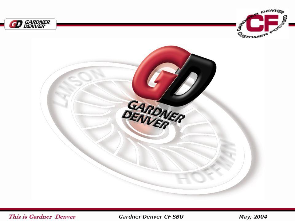 This is Gardner Denver This is Gardner Denver Gardner Denver CF SBU May, 2004