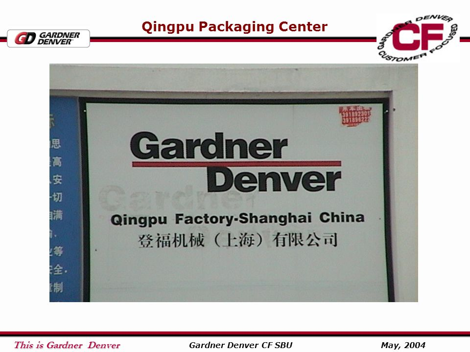 This is Gardner Denver This is Gardner Denver Gardner Denver CF SBU May, 2004 Qingpu Packaging Center