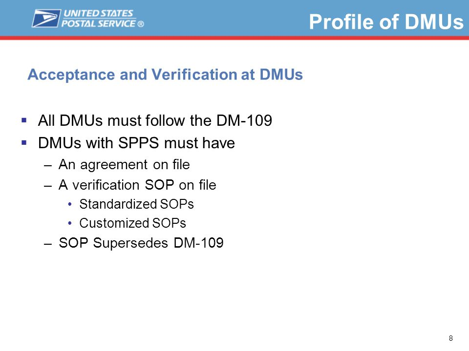 8 Profile of DMUs Acceptance and Verification at DMUs  All DMUs must follow the DM-109  DMUs with SPPS must have –An agreement on file –A verification SOP on file Standardized SOPs Customized SOPs –SOP Supersedes DM-109