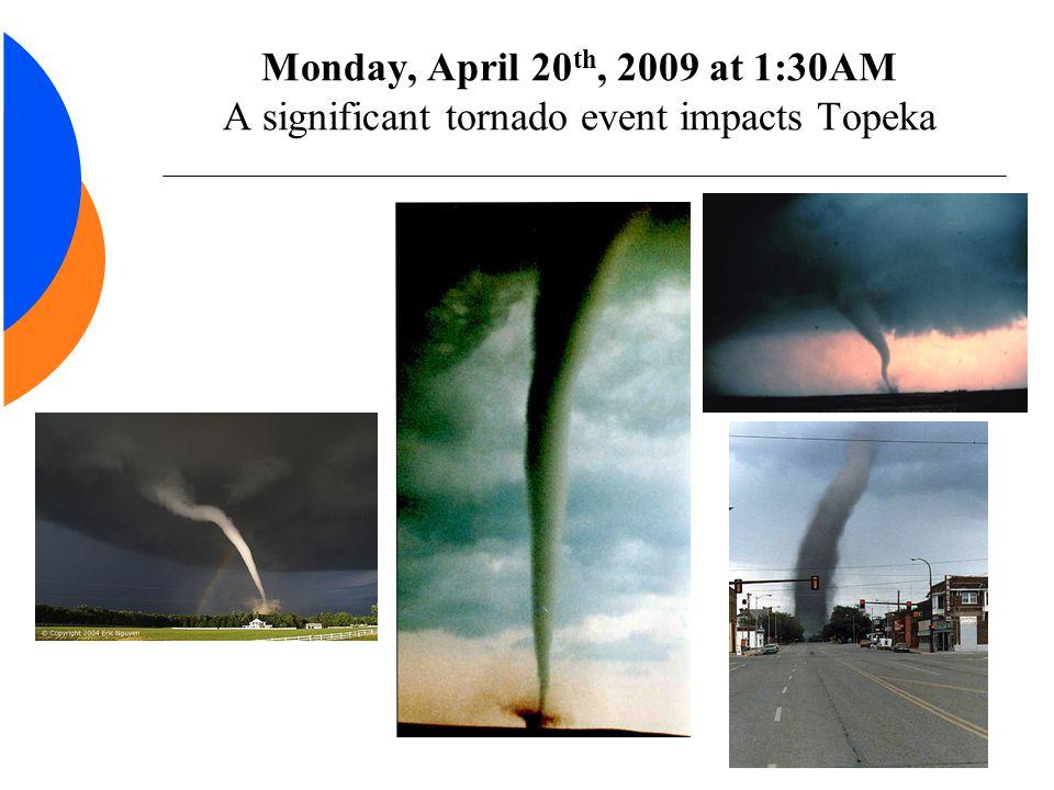 Monday, April 20 th, 2009 at 1:30AM A significant tornado event impacts Topeka