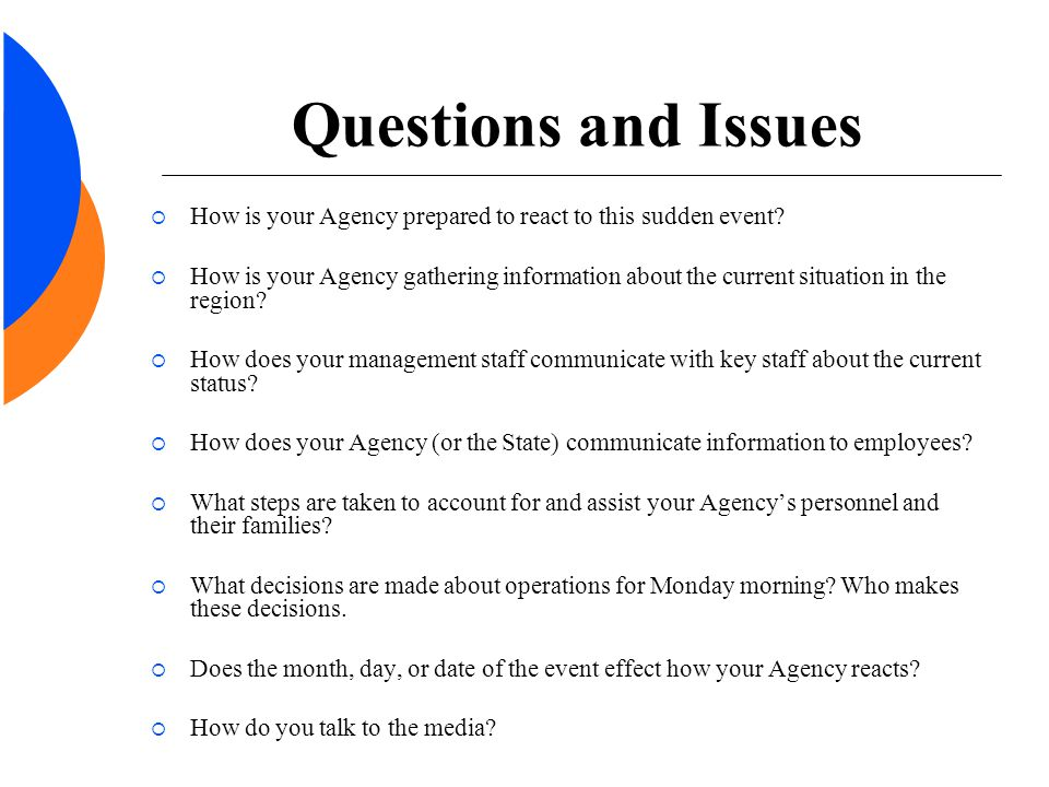 Questions and Issues  How is your Agency prepared to react to this sudden event.