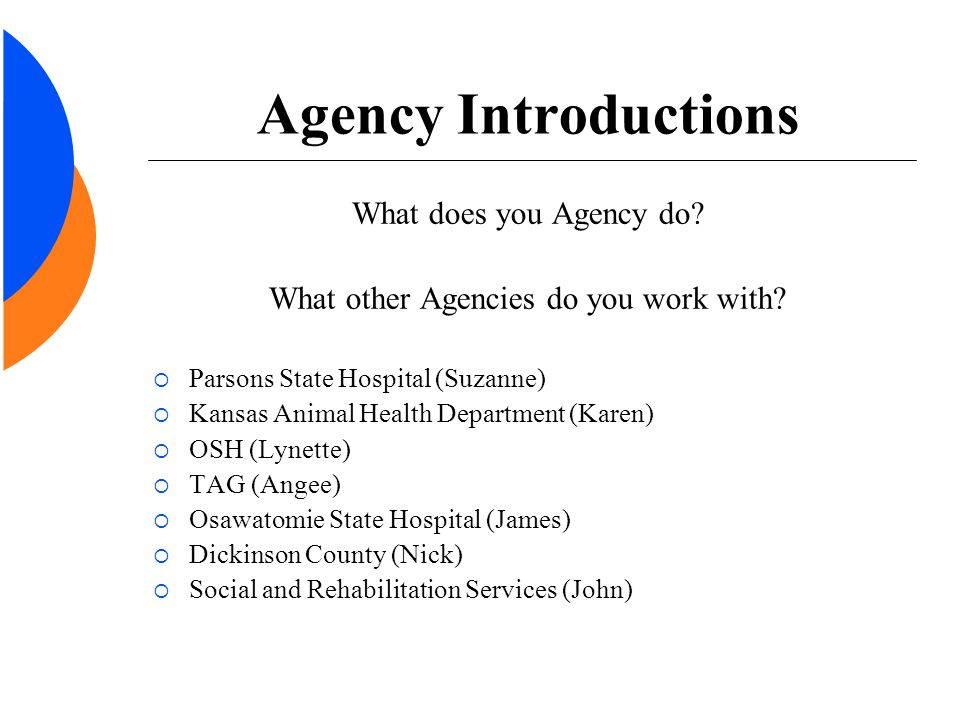 Agency Introductions What does you Agency do. What other Agencies do you work with.