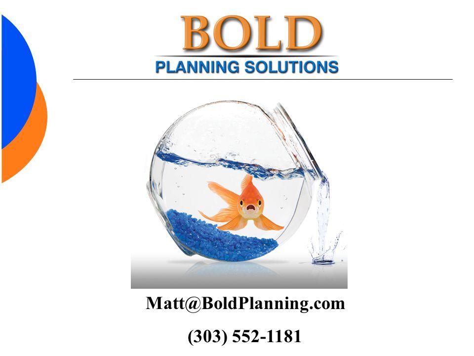 Matt@BoldPlanning.com (303) 552-1181