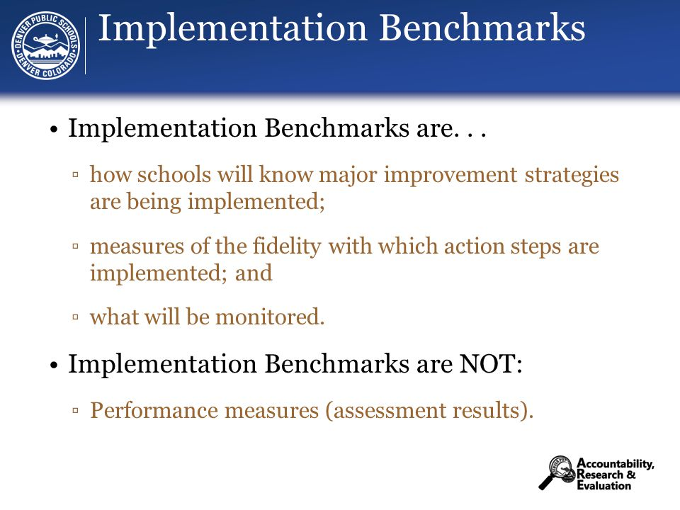 Implementation Benchmarks Implementation Benchmarks are...