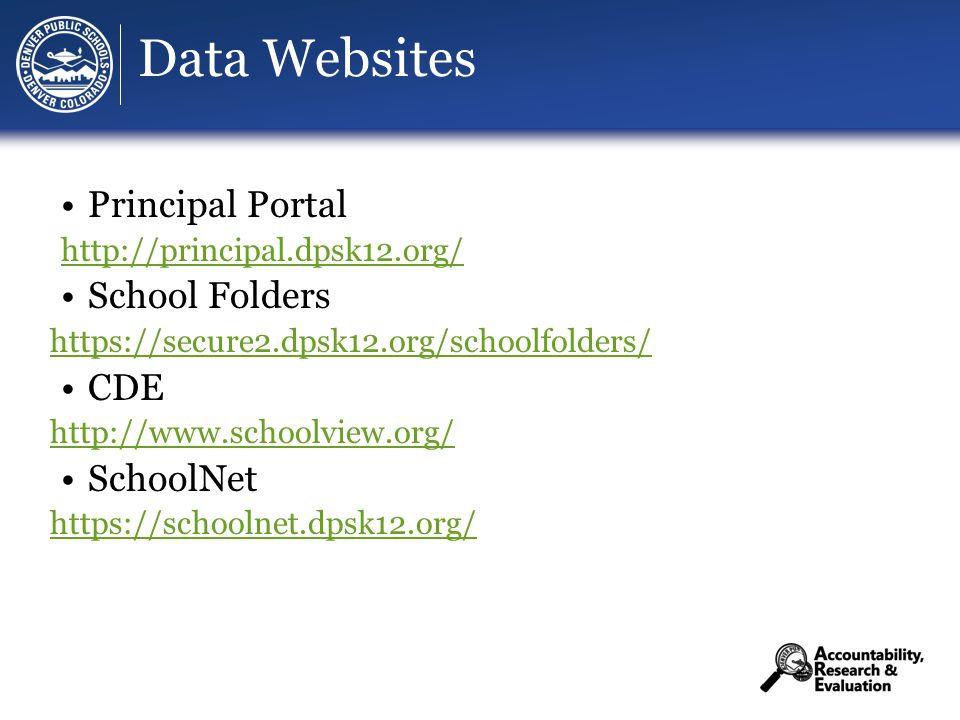 Data Websites Principal Portal http://principal.dpsk12.org/ School Folders https://secure2.dpsk12.org/schoolfolders/ CDE http://www.schoolview.org/ Sc