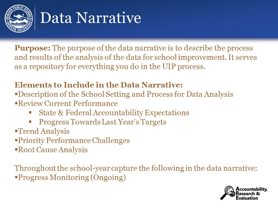 Data Narrative Purpose: The purpose of the data narrative is to describe the process and results of the analysis of the data for school improvement.