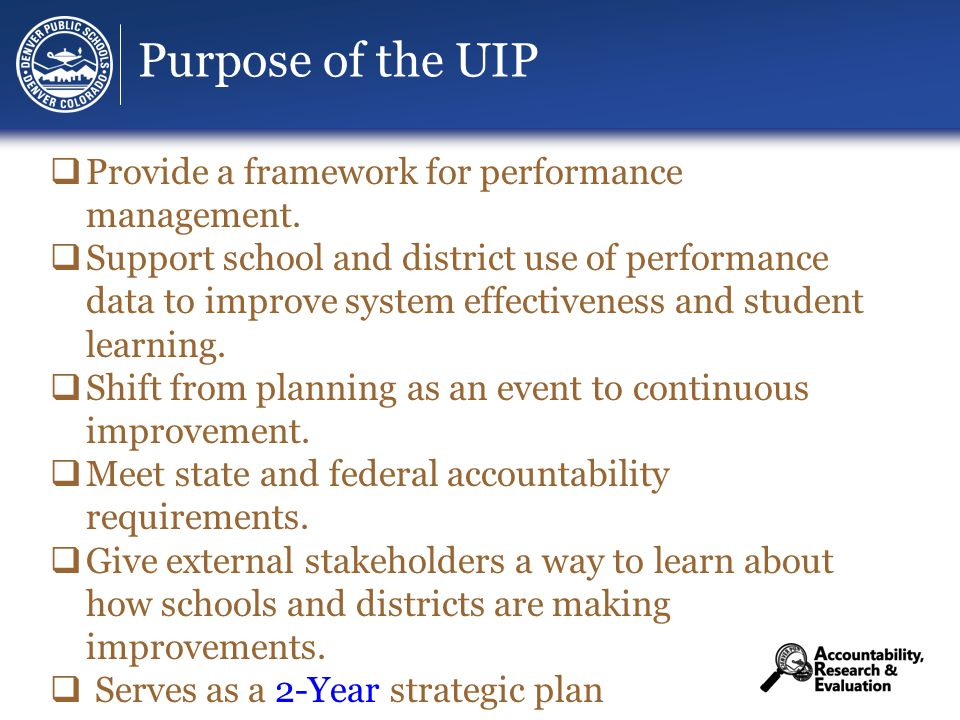 Purpose of the UIP  Provide a framework for performance management.