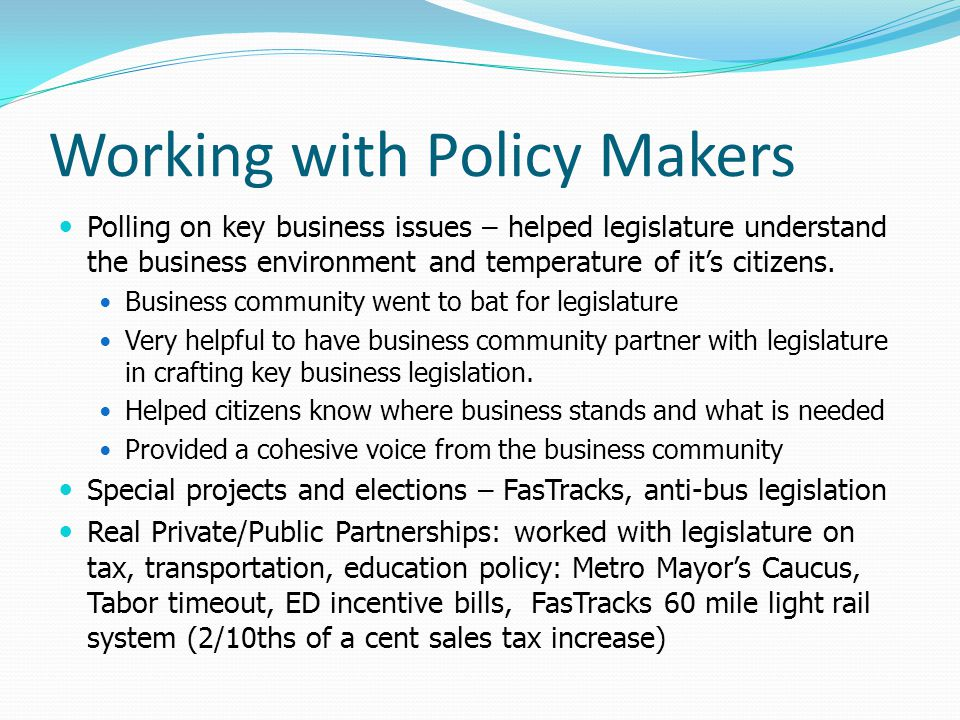 Working with Policy Makers Polling on key business issues – helped legislature understand the business environment and temperature of it's citizens. B