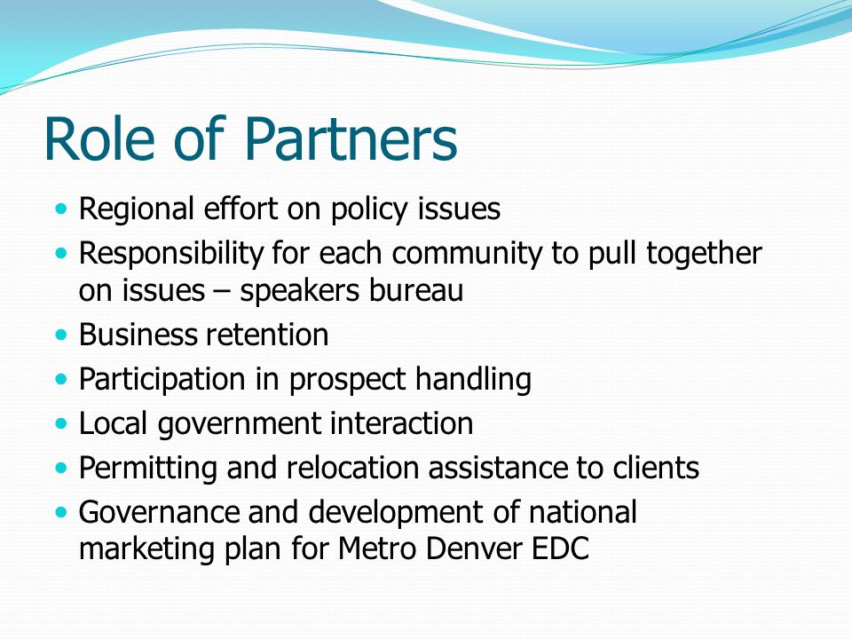 Role of Partners Regional effort on policy issues Responsibility for each community to pull together on issues – speakers bureau Business retention Pa
