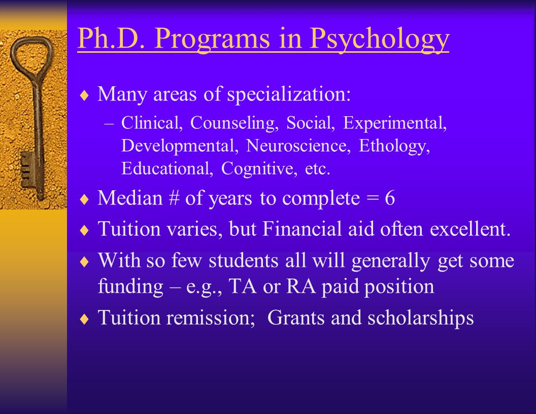 Ph.D. Programs in Psychology  Admission most competitive – especially Clinical Psychology programs  Very small cohorts admitted - e.g., 6 –15 new st
