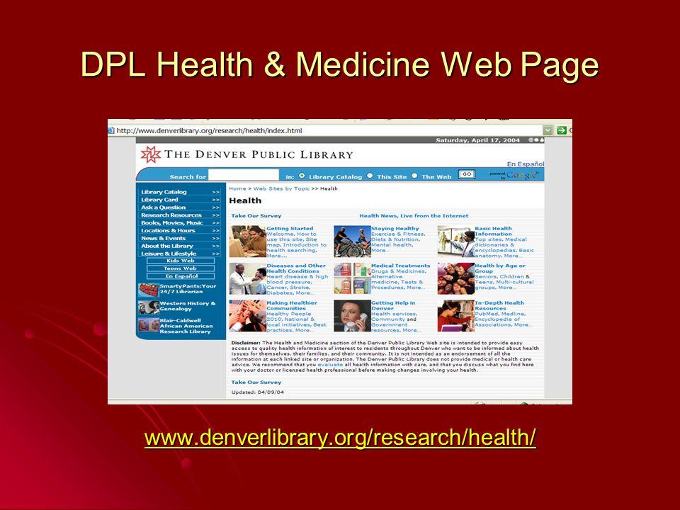 DPL Health & Medicine Web Page www.denverlibrary.org/research/health/