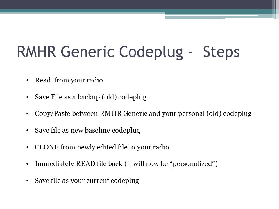 RMHR Generic Codeplug - Steps Read from your radio Save File as a backup (old) codeplug Copy/Paste between RMHR Generic and your personal (old) codepl