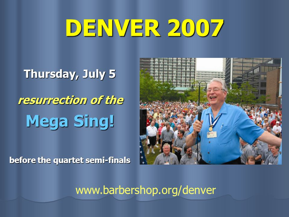 DENVER 2007 Thursday, July 5 resurrection of the Mega Sing.