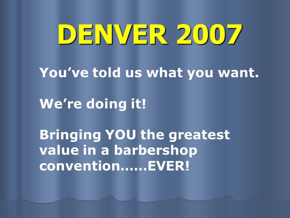 DENVER 2007 Saturday, July 7 2:30pm – 5:00pm World Harmony Jamboree in Buell Theatre Denver Skyline Chorus