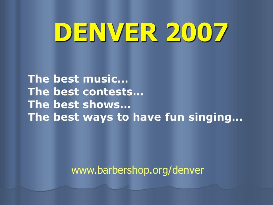DENVER 2007 Thursday, July 5 QuartetSemi-Finals Noon to 4:00pm Pepsi Center www.barbershop.org/denver