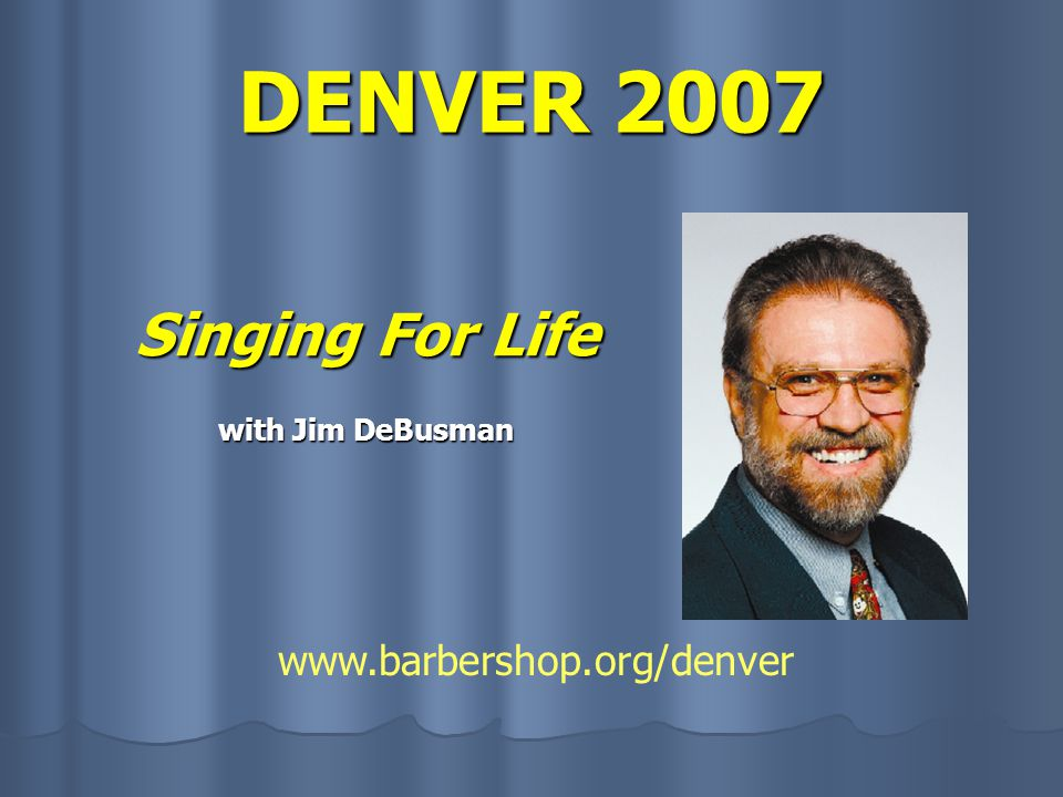DENVER 2007 Tuesday, July 3 2:00pm – 2:50pm Sing a Bunch of Tags w/Rick Spencer Director of Music and Education